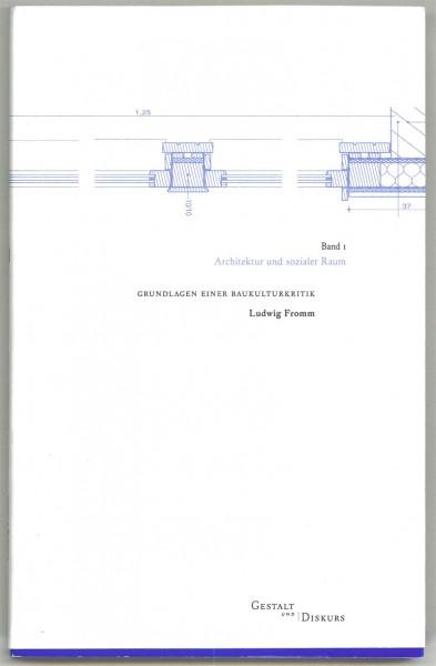 Gestalt und Diskurs I: Architektur und sozialer Raum - Grundlagen einer Baukulturkritik